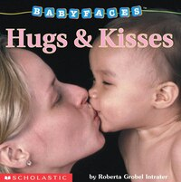 Baby Faces: Hugs and Kisses: Hugs & Kisses