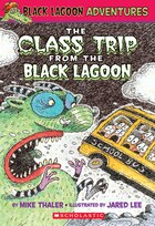 Black Lagoon Adventures Chapter Book #1: The Class Trip From the the Black Lagoon