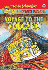 The Magic School Bus Chapter Book #15: Voyage to the Volcano