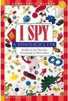 Scholastic Reader Level 1: I Spy A Dinosaur's Eye: Level 1