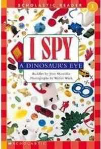 Scholastic Reader Level 1: I Spy A Dinosaur's Eye: Level 1