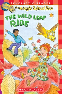 Scholastic Reader Level 2: Magic School Bus and the Wild Leaf Ride: Level 2