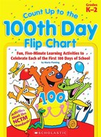 Count Up to the 100th Day Flip Chart: Fun, Five-Minute Learning Activities to Celebrate Each of the…