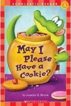 Scholastic Reader Level 1: May I Please Have a Cookie?: Level 1