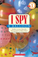 Scholastic Reader Level 1: I Spy A Balloon: Level 1