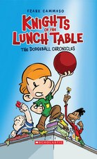 Knights of the Lunch Table #1: Dodgeball Chronicles