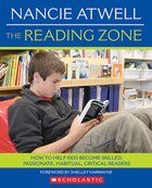 Reading Zone: How to Help Kids Become Skilled, Passionate, Habitual, Critical Readers