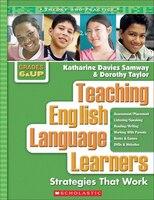 Teaching English Language Learners: Strategies That Work: Grades 6 & Up