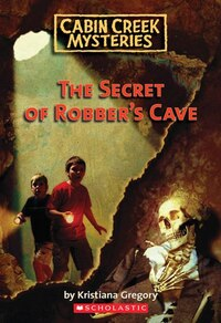 Cabin Creek Mysteries #1: The Secret of the Robber's Cave