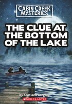 Cabin Creek Mysteries #2: The Clue at the Bottom of the Lake