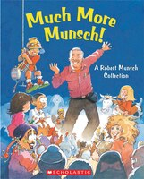 Much More Munsch!: A Robert Munsch Collection