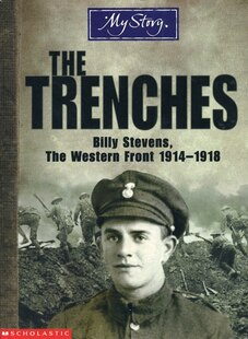 My Story: The Trenches: Billy Stevens, The Western Front 1914-1918