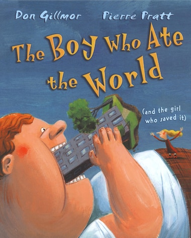 The Boy Who Ate the World: (and the girl who saved it) by Don Gillmor