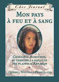 Cher Journal : Mon pays à feu et à sang: Geneviève Aubuchon, au temps de la bataille des plaines d…