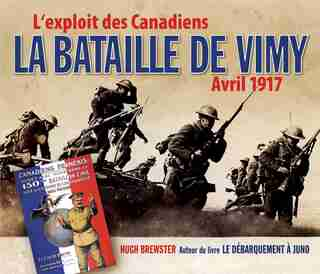 La bataille de Vimy: L'exploit des Canadiens, avril 2017 by Hugh Brewster