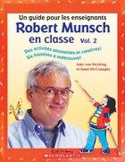 Robert Munsch en classe : Vol. 2: Un Guide Pour Les Enseignants