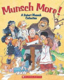 Book Munsch More!: A Robert Munsch Collection by Robert Munsch