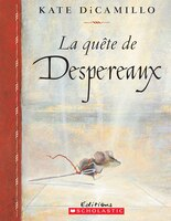 La quête de Despereaux: ou, l'histoire d'un souriceau, d'une princesse, d'un bol de soupe et d'une…