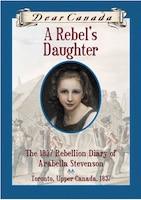 Dear Canada: A Rebel's Daughter: The 1837 Rebellion Diary of Arabella Stevenson, Toronto, Upper…
