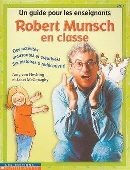 Book Robert Munsch en classe : Vol. 1: Un Guide Pour Les Enseignants by Janet McConaghy