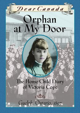 Book Dear Canada: Orphan at My Door: The Home Child Diary of Victoria Cope, Guelph, Ontario, 1897 by Jean Little