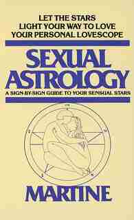 Sexual Astrology: A Sign-by-sign Guide To Your Sensual Stars by Joanna Woolfolk