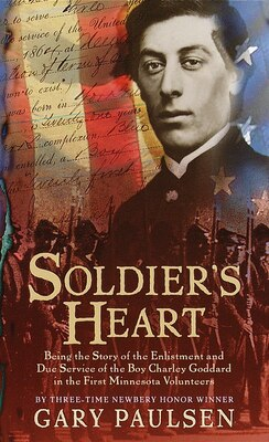Book Soldier's Heart: Being The Story Of The Enlistment And Due Service Of The Boy Charley Goddard In… by Gary Paulsen