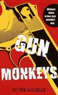 Gun Monkeys: A Novel by Victor Gischler