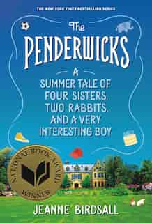 The Penderwicks: A Summer Tale of Four Sisters, Two Rabbits, and a Very Interesting Boy by Jeanne Birdsall