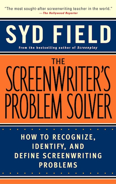 The Screenwriter's Problem Solver: How To Recognize, Identify, And Define Screenwriting Problems by Syd Field