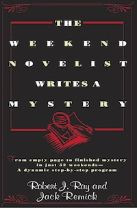 The Weekend Novelist Writes a Mystery: From Empty Page To Finished Mystery In Just 52 Weekends--a…