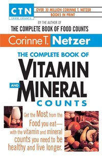 The Complete Book Of Vitamin And Mineral Counts: Get The Most From The Food You Eat-with The…