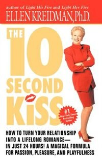 The 10-second Kiss: How To Turn Your Relationship Into A Lifelong Romance -- In Just 24 Hours! A Magical Formula For Pa by Ellen Kreidman