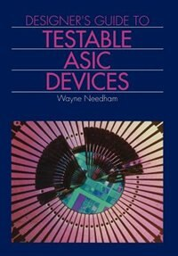 Book Designer's Guide to Testable Asic Devices by Wayne M. Needham