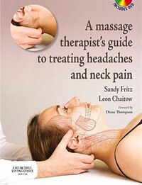 A Massage Therapist's Guide To Treating Headaches And Neck Pain With Videos