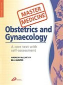 Master Medicine: Obstetrics and Gynecology: A core text with self assessment