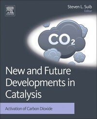 New And Future Developments In Catalysis: Activation Of Carbon Dioxide