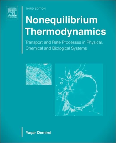 Nonequilibrium Thermodynamics: Transport And Rate Processes In Physical, Chemical And Biological Systems by Yasar Demirel