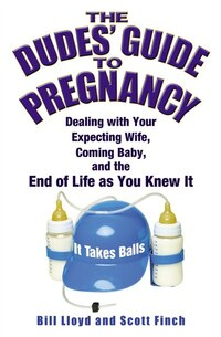 The Dudes' Guide To Pregnancy: Dealing with Your Expecting Wife, Coming Baby, and the End of Life…
