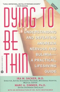 Dying To Be Thin: Understanding and Defeating Anorexia Nervosa and Bulimia--A Practical, Lifesaving…