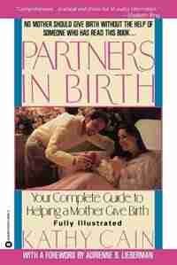 Partners In Birth: Your complete Guide to Helping a Mother Give Birth by Kathy Cain