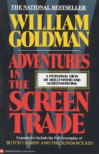 Adventures In The Screen Trade: A Personal View Of Hollywood And Screenwriting