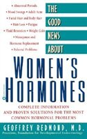 The Good News About Women's Hormones: Complete Information and Proven Solutions for the Most Common…