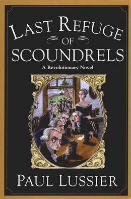 Book Last Refuge of Scoundrels: A Revolutionary Novel by Paul Lussier