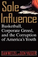 Book Sole Influence: Basketball, Corporate Greed, And The Corruption Of America's Youth by Dan Wetzel