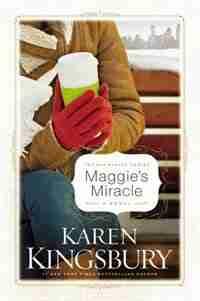 Maggie's Miracle: A Novel by Karen Kingsbury