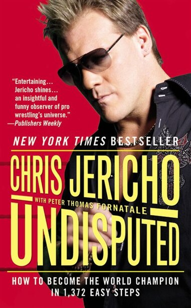 Undisputed: How To Become The World Champion In 1,372 Easy Steps by Chris Jericho