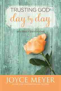 Trusting God Day By Day: 365 Daily Devotions by Joyce Meyer