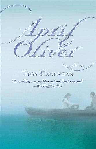 April & Oliver: A Novel by Tess Callahan