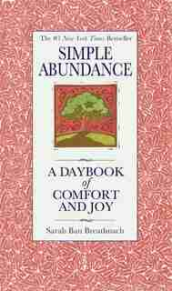 Simple Abundance: A Daybook Of Comfort Of Joy by Sarah Ban Breathnach